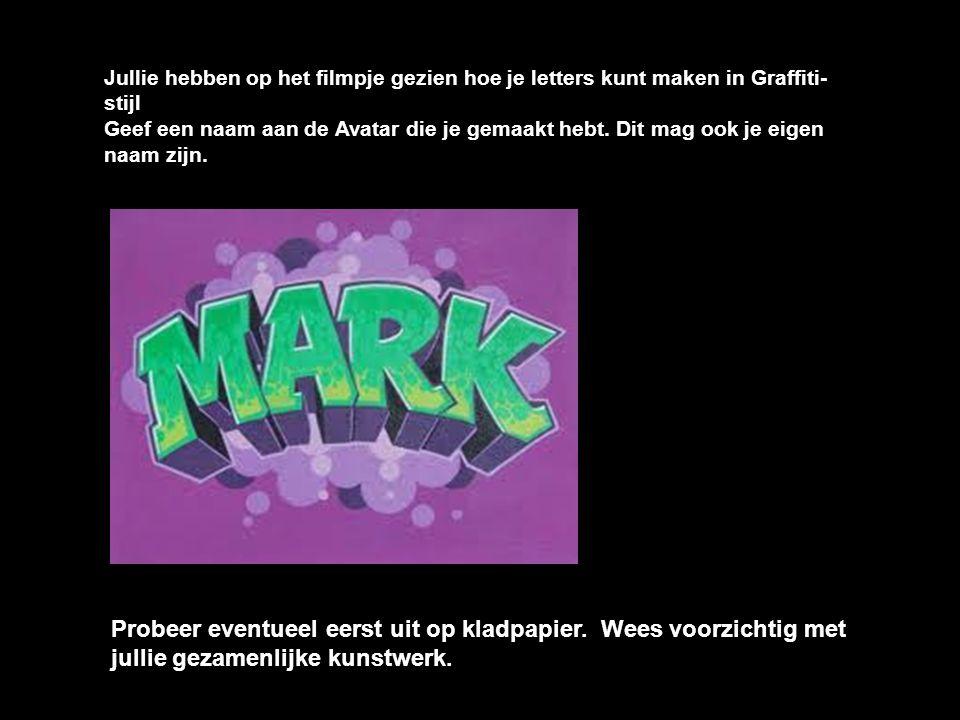 Jullie hebben op het filmpje gezien hoe je letters kunt maken in Graffiti-stijl Geef een naam aan de Avatar die je gemaakt hebt. Dit mag ook je eigen naam zijn.