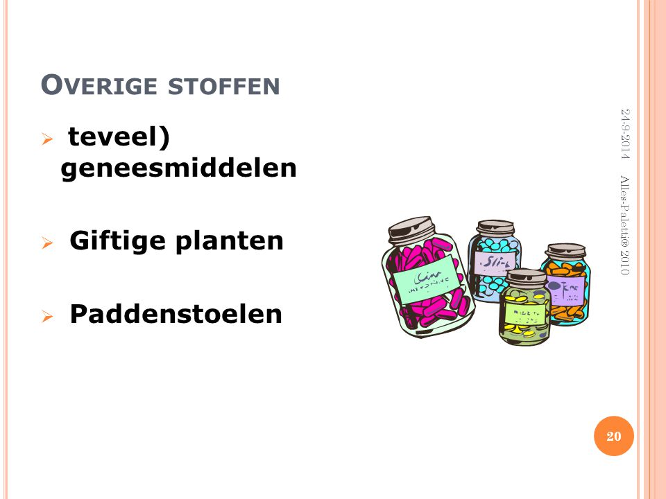 Overige stoffen teveel) geneesmiddelen Giftige planten Paddenstoelen