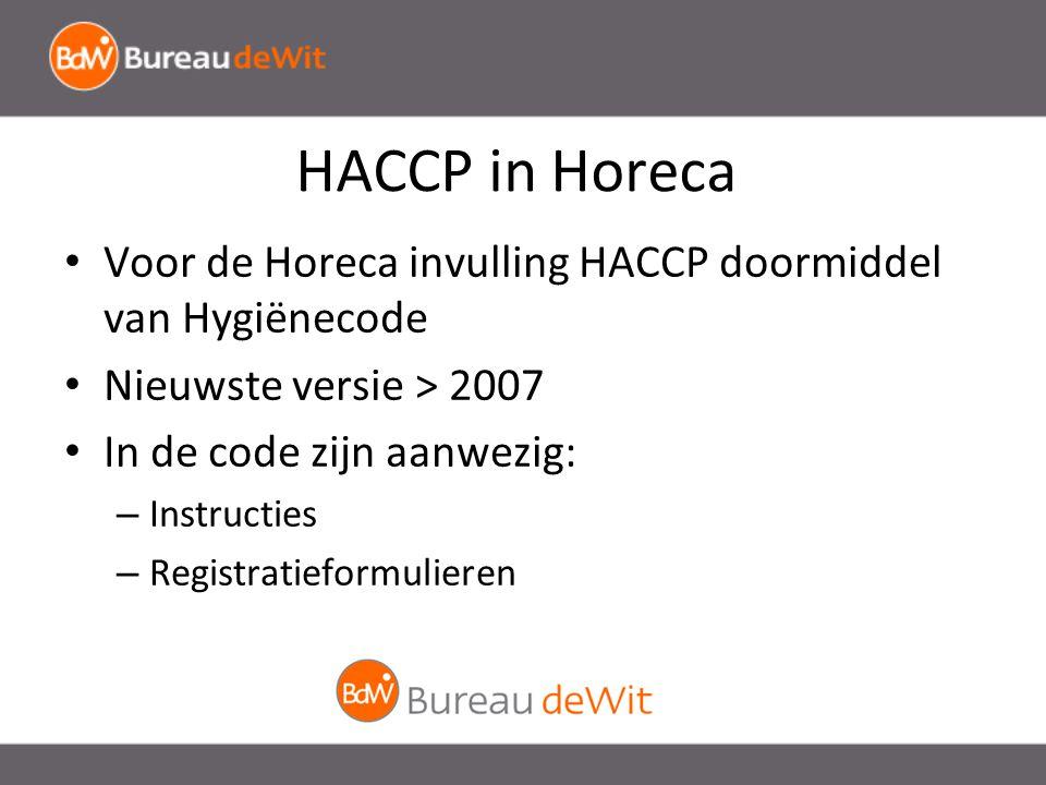 HACCP in Horeca Voor de Horeca invulling HACCP doormiddel van Hygiënecode. Nieuwste versie > 2007.