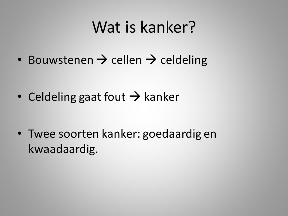Wat is kanker Bouwstenen  cellen  celdeling