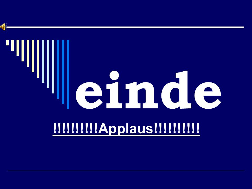 einde !!!!!!!!!!Applaus!!!!!!!!!!