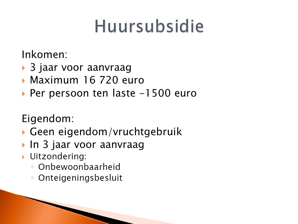 Huursubsidie Inkomen: 3 jaar voor aanvraag Maximum 16 720 euro