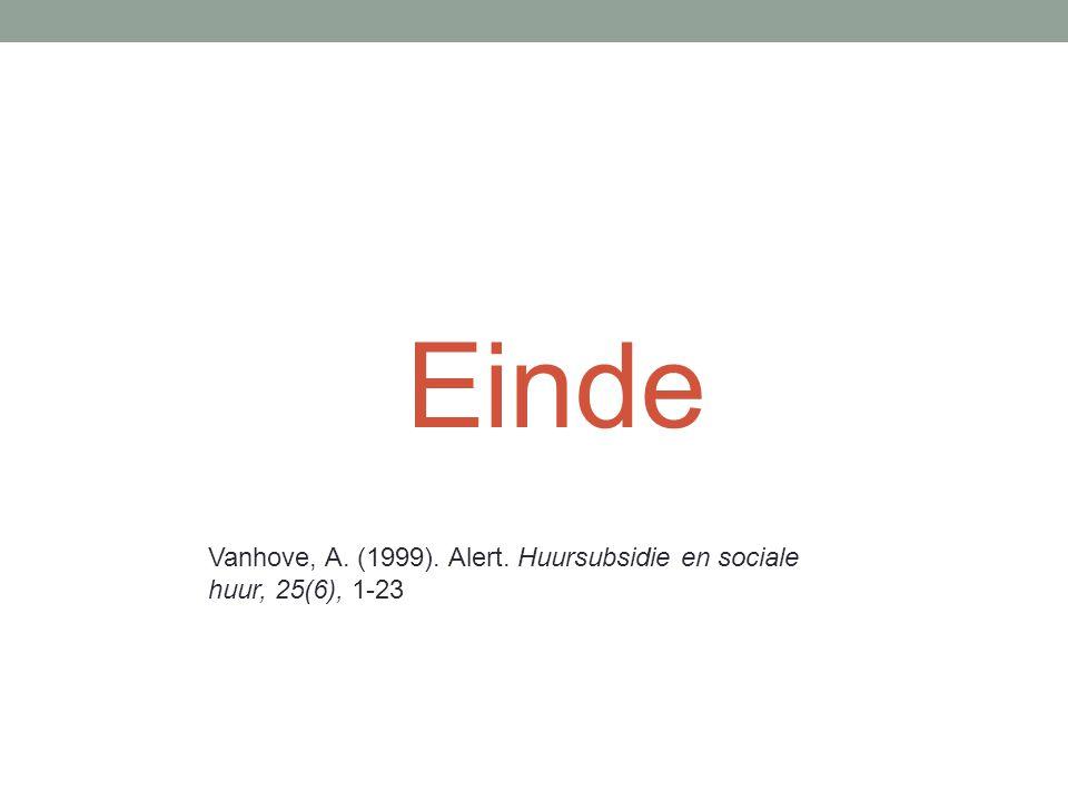 Einde Vanhove, A. (1999). Alert. Huursubsidie en sociale huur, 25(6), 1-23