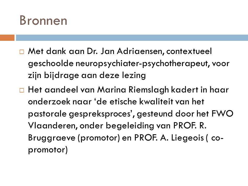 Bronnen Met dank aan Dr. Jan Adriaensen, contextueel geschoolde neuropsychiater-psychotherapeut, voor zijn bijdrage aan deze lezing.