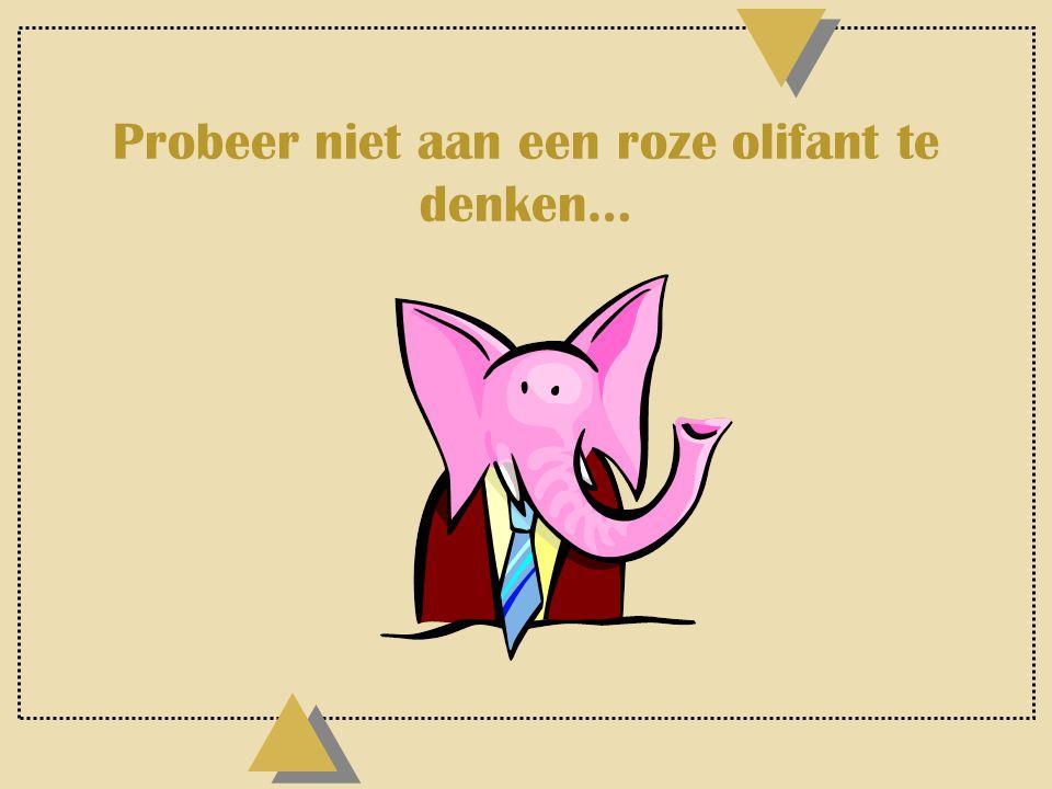 Probeer niet aan een roze olifant te denken…
