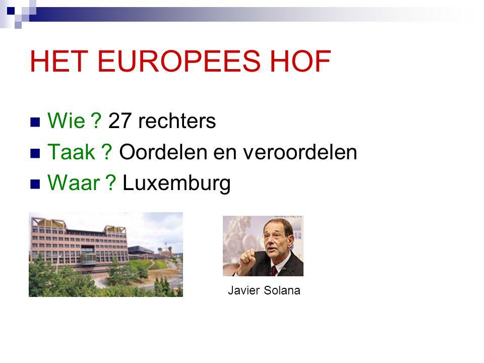HET EUROPEES HOF Wie 27 rechters Taak Oordelen en veroordelen