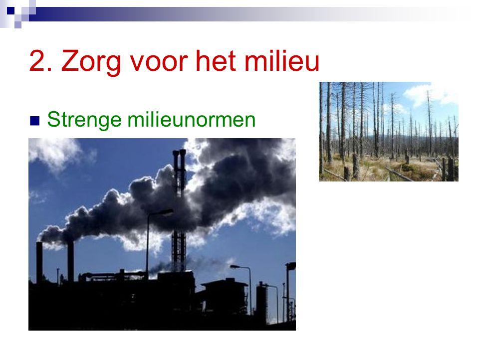 2. Zorg voor het milieu Strenge milieunormen