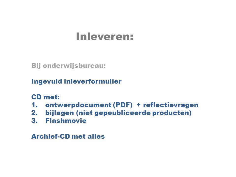 Inleveren: Bij onderwijsbureau: Ingevuld inleverformulier CD met: