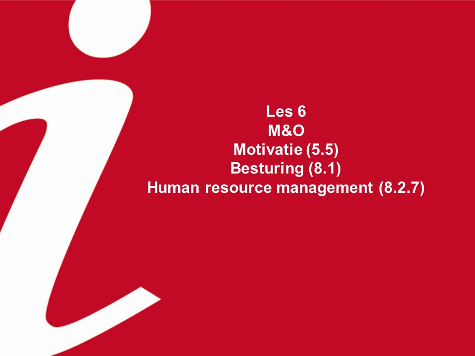 Les 6 M&O Motivatie (5. 5) Besturing (8