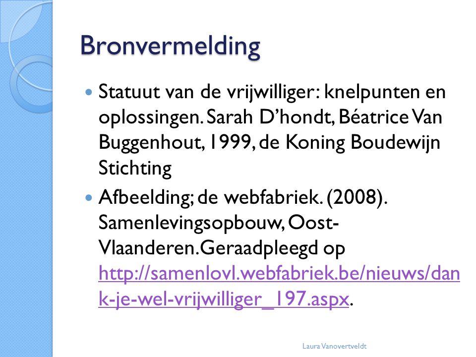 Bronvermelding Statuut van de vrijwilliger: knelpunten en oplossingen. Sarah D'hondt, Béatrice Van Buggenhout, 1999, de Koning Boudewijn Stichting.