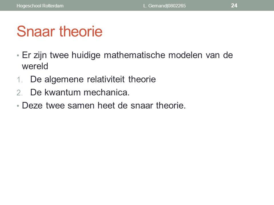 Snaar theorie Er zijn twee huidige mathematische modelen van de wereld