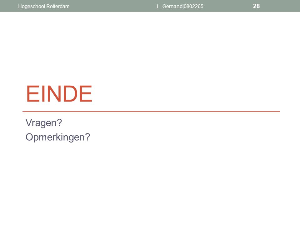 Hogeschool Rotterdam L. Gernand|0802265 Einde Vragen Opmerkingen