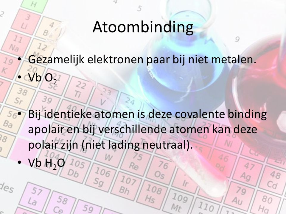 Atoombinding Gezamelijk elektronen paar bij niet metalen. Vb O2