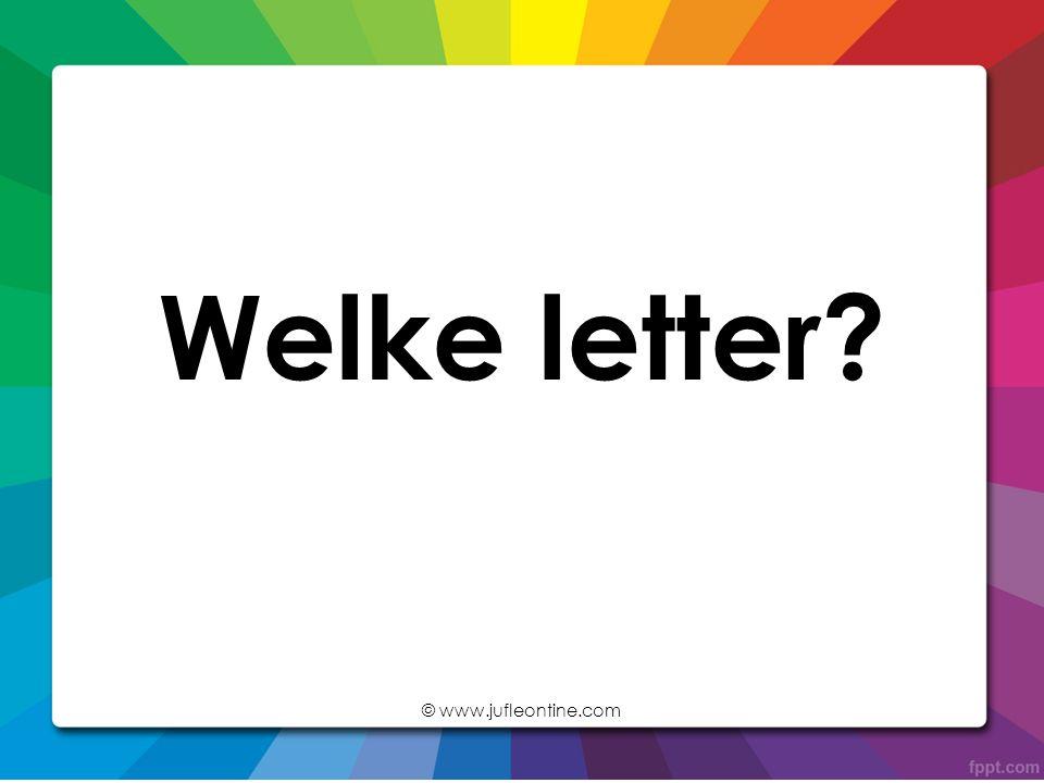 Welke letter © www.jufleontine.com