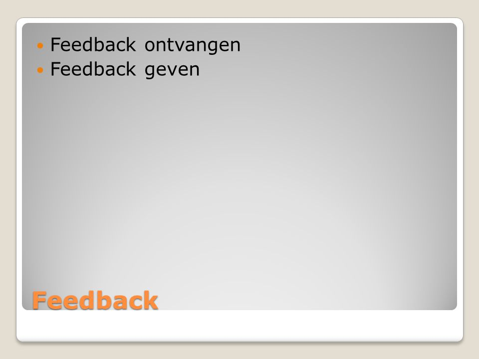 Feedback ontvangen Feedback geven Feedback