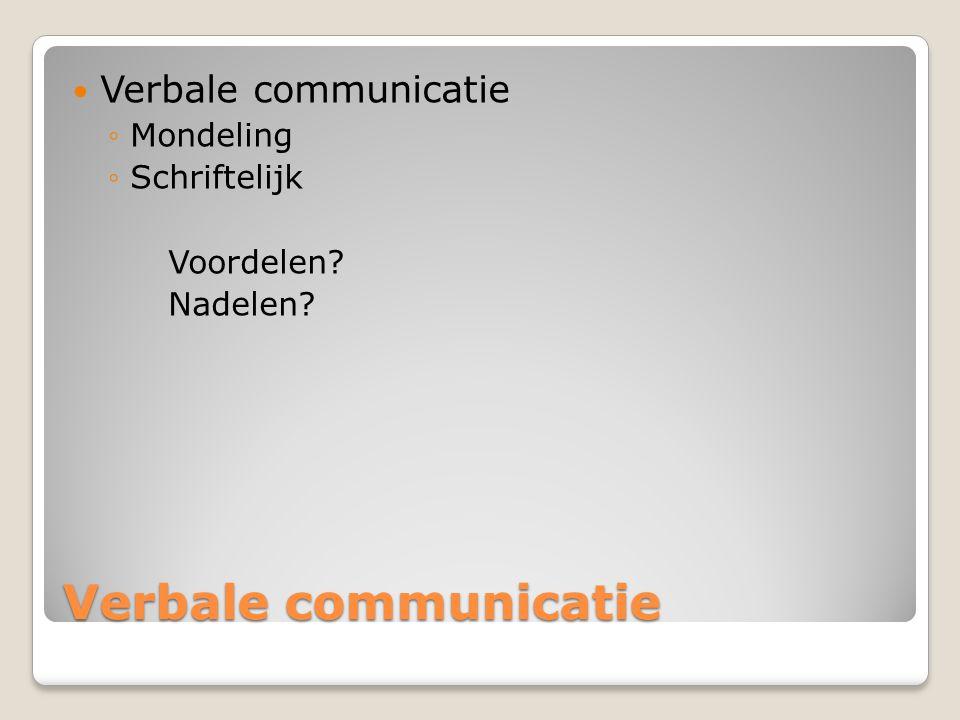 Verbale communicatie Verbale communicatie Mondeling Schriftelijk