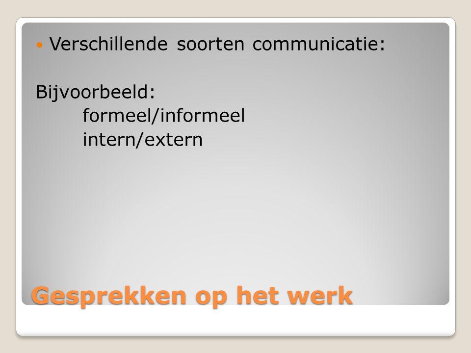 Gesprekken op het werk Verschillende soorten communicatie: