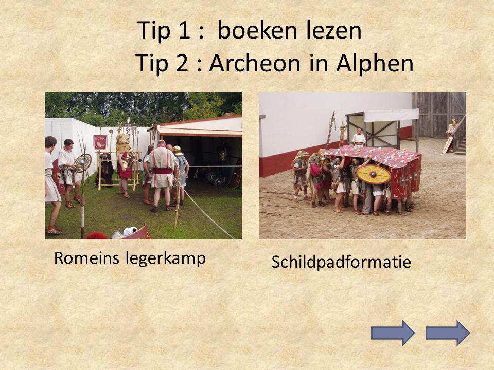 Tip 1 : boeken lezen Tip 2 : Archeon in Alphen