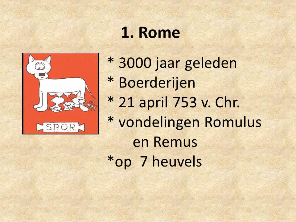 1. Rome * 3000 jaar geleden * Boerderijen * 21 april 753 v.