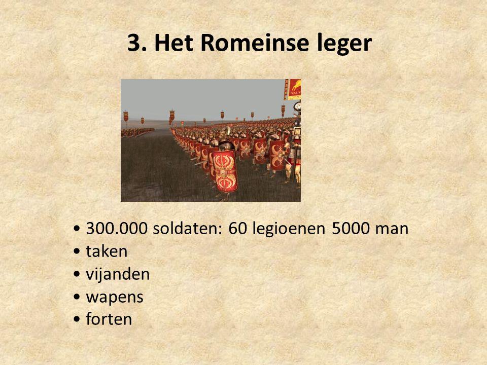 3. Het Romeinse leger 300.000 soldaten: 60 legioenen 5000 man taken