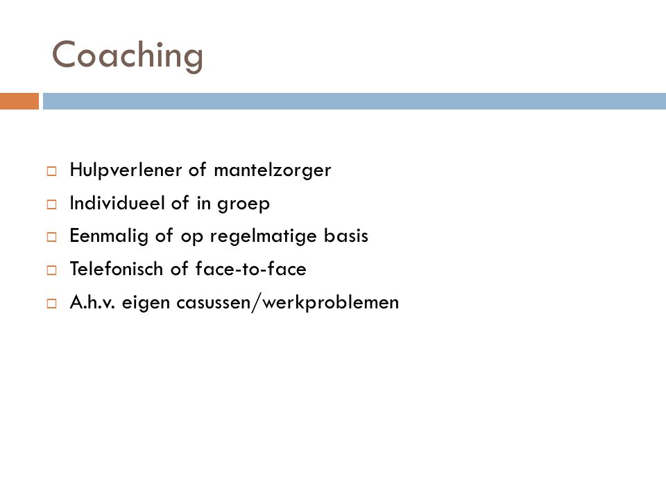 Coaching Hulpverlener of mantelzorger Individueel of in groep