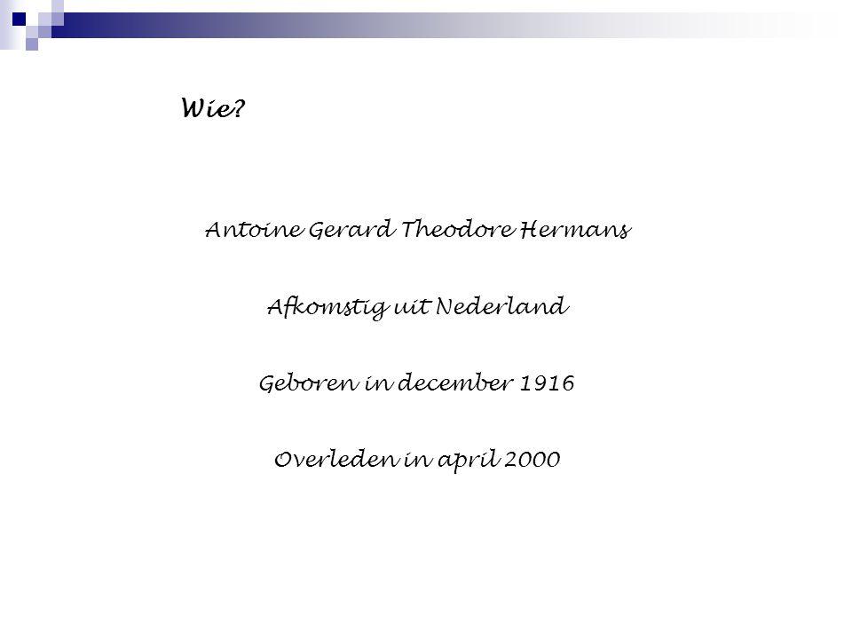 Wie Antoine Gerard Theodore Hermans Afkomstig uit Nederland