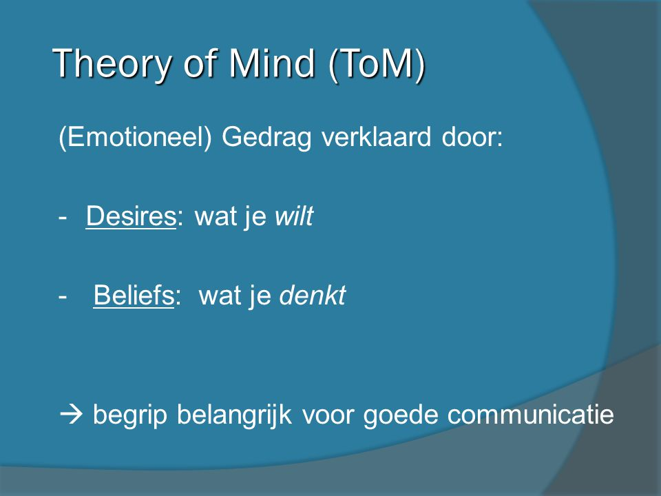 Theory of Mind (ToM) (Emotioneel) Gedrag verklaard door: