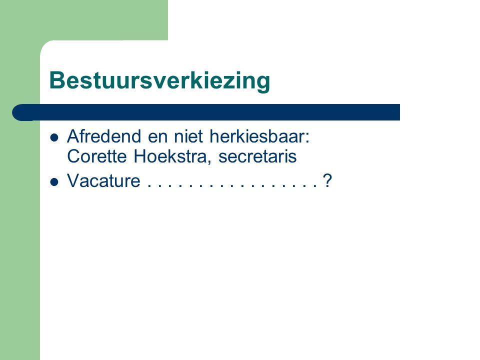 Bestuursverkiezing Afredend en niet herkiesbaar: Corette Hoekstra, secretaris.