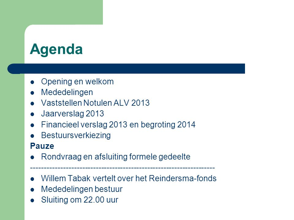 Agenda Opening en welkom Mededelingen Vaststellen Notulen ALV 2013