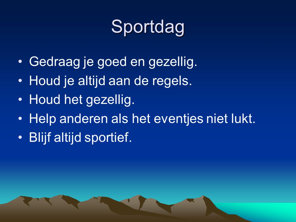 Sportdag Gedraag je goed en gezellig. Houd je altijd aan de regels.
