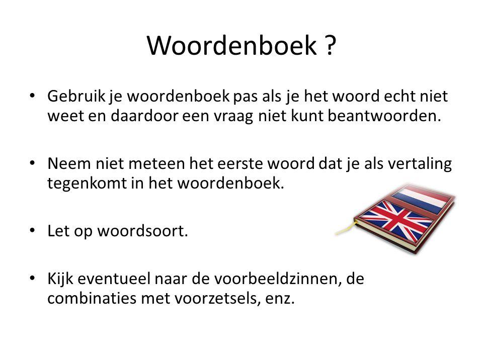 Woordenboek Gebruik je woordenboek pas als je het woord echt niet weet en daardoor een vraag niet kunt beantwoorden.
