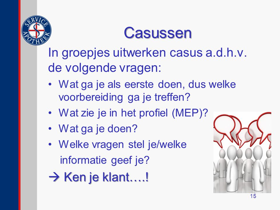 Casussen In groepjes uitwerken casus a.d.h.v. de volgende vragen: