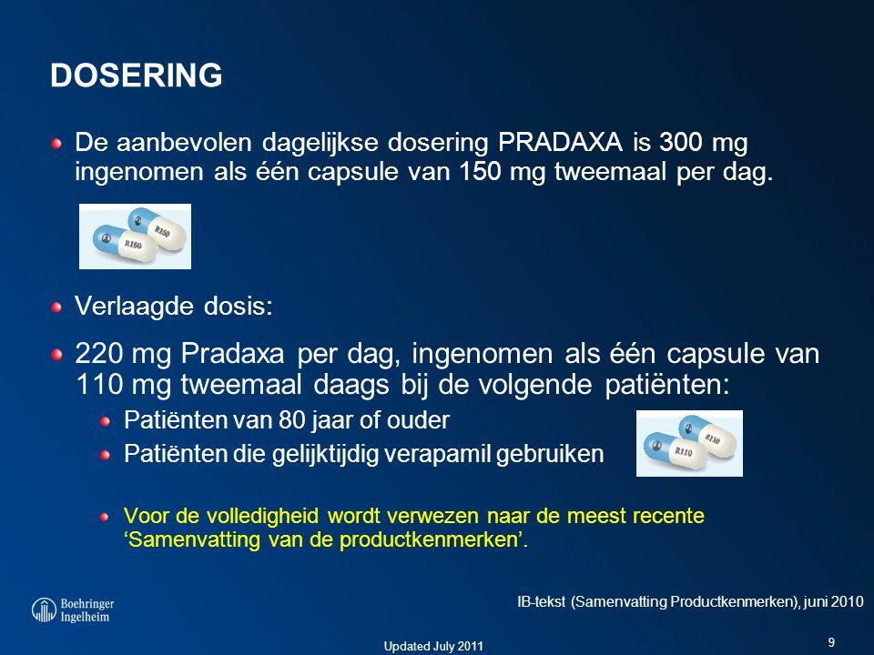 DOSERING De aanbevolen dagelijkse dosering PRADAXA is 300 mg ingenomen als één capsule van 150 mg tweemaal per dag.