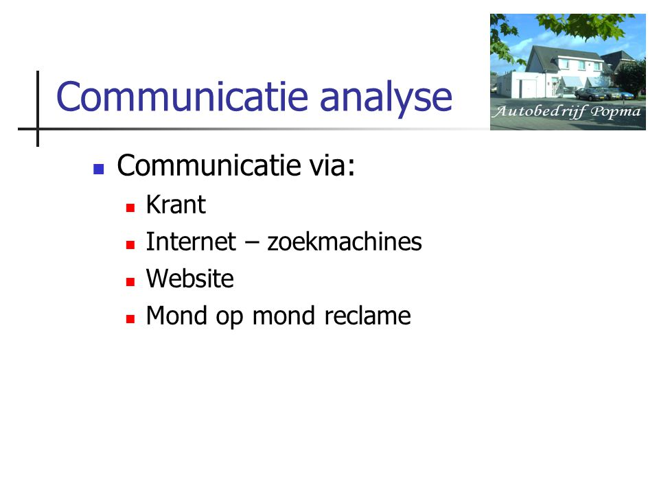 Communicatie analyse Communicatie via: Krant Internet – zoekmachines