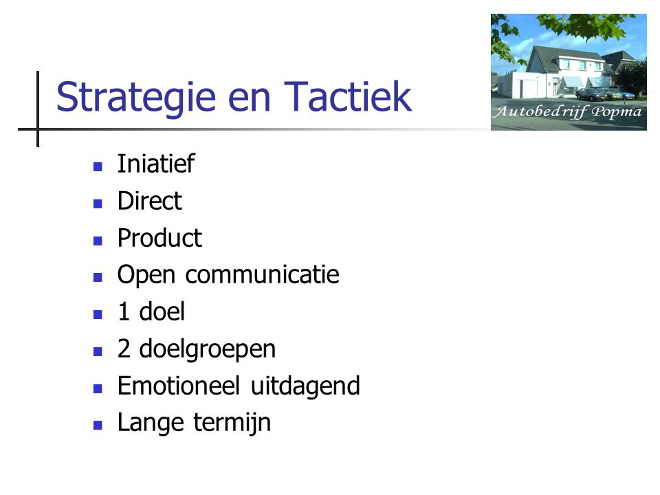 Strategie en Tactiek Iniatief Direct Product Open communicatie 1 doel