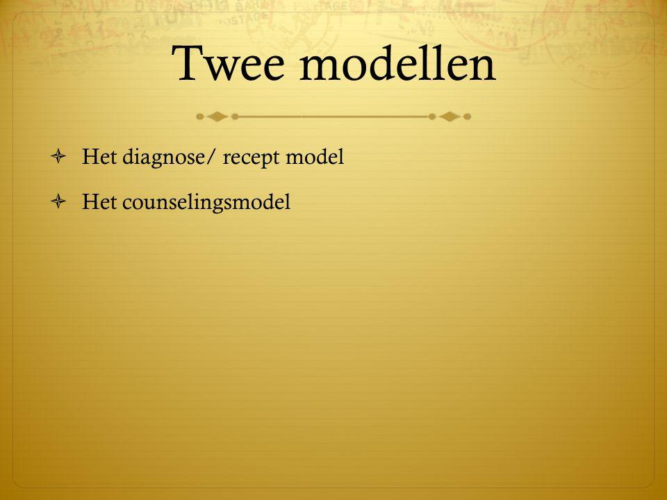 Twee modellen Het diagnose/ recept model Het counselingsmodel