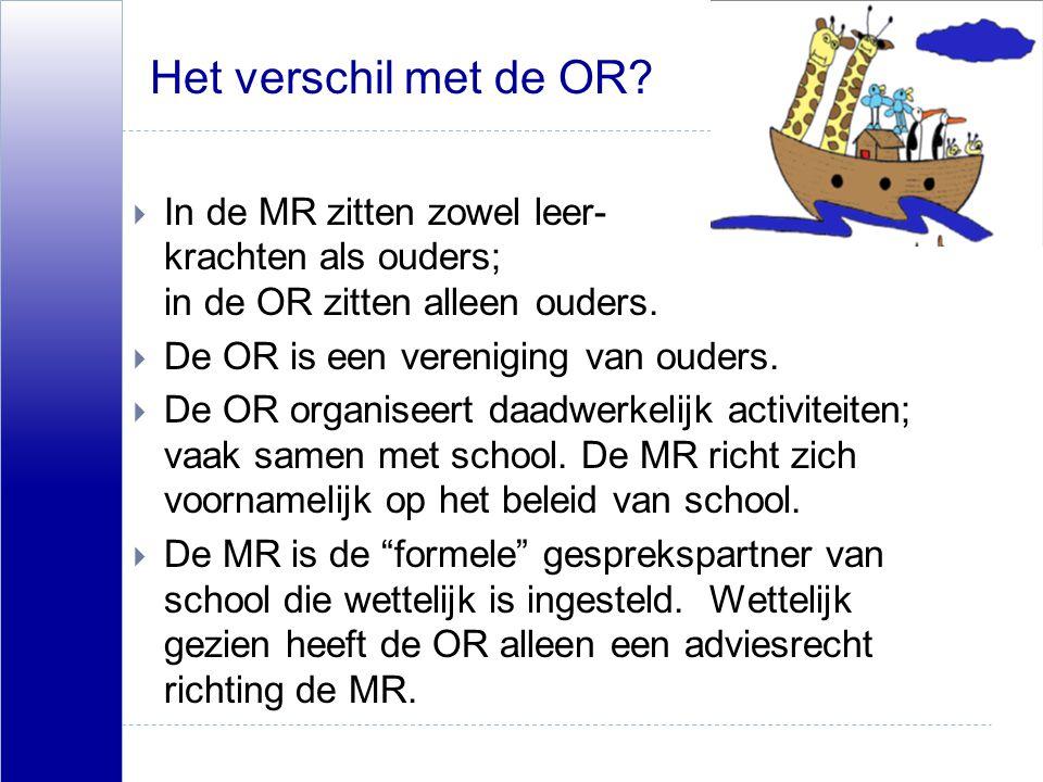 Het verschil met de OR In de MR zitten zowel leer- krachten als ouders; in de OR zitten alleen ouders.
