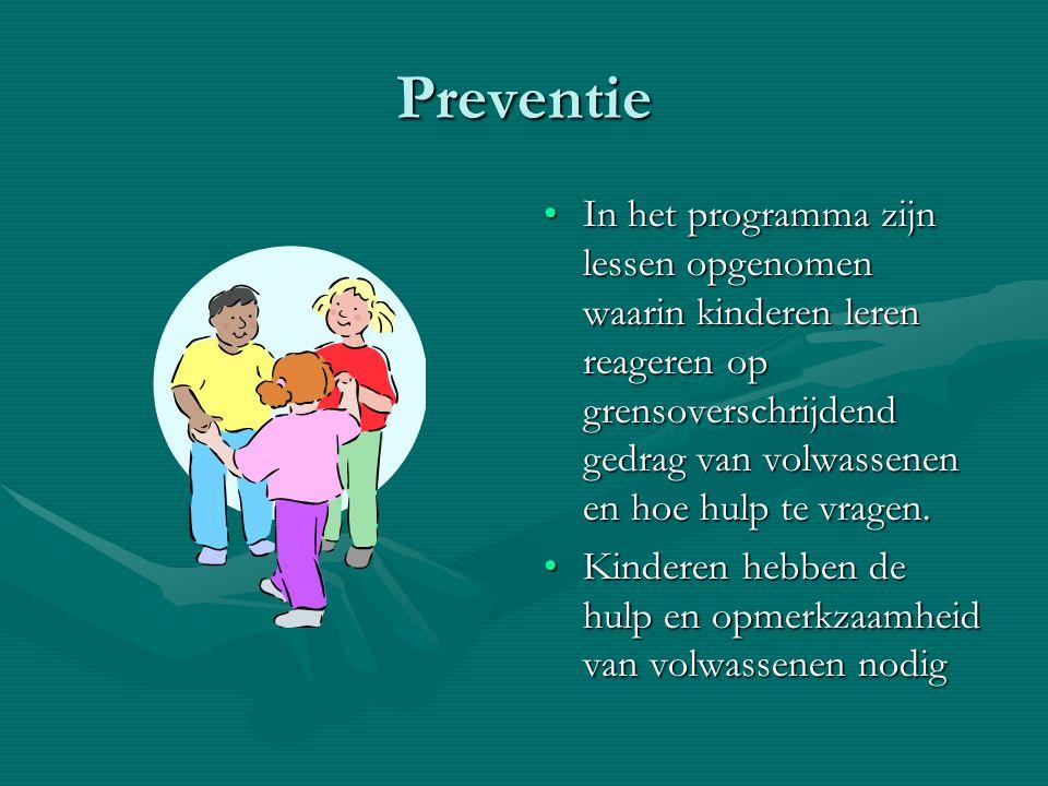 Preventie In het programma zijn lessen opgenomen waarin kinderen leren reageren op grensoverschrijdend gedrag van volwassenen en hoe hulp te vragen.