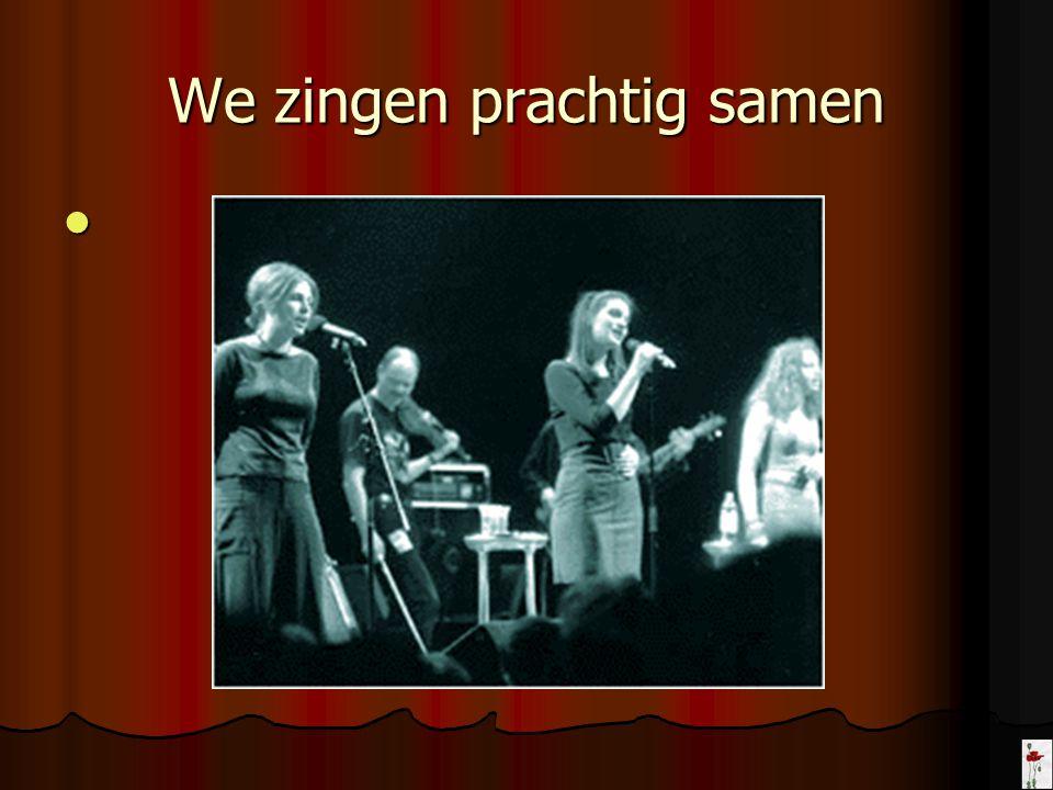 We zingen prachtig samen