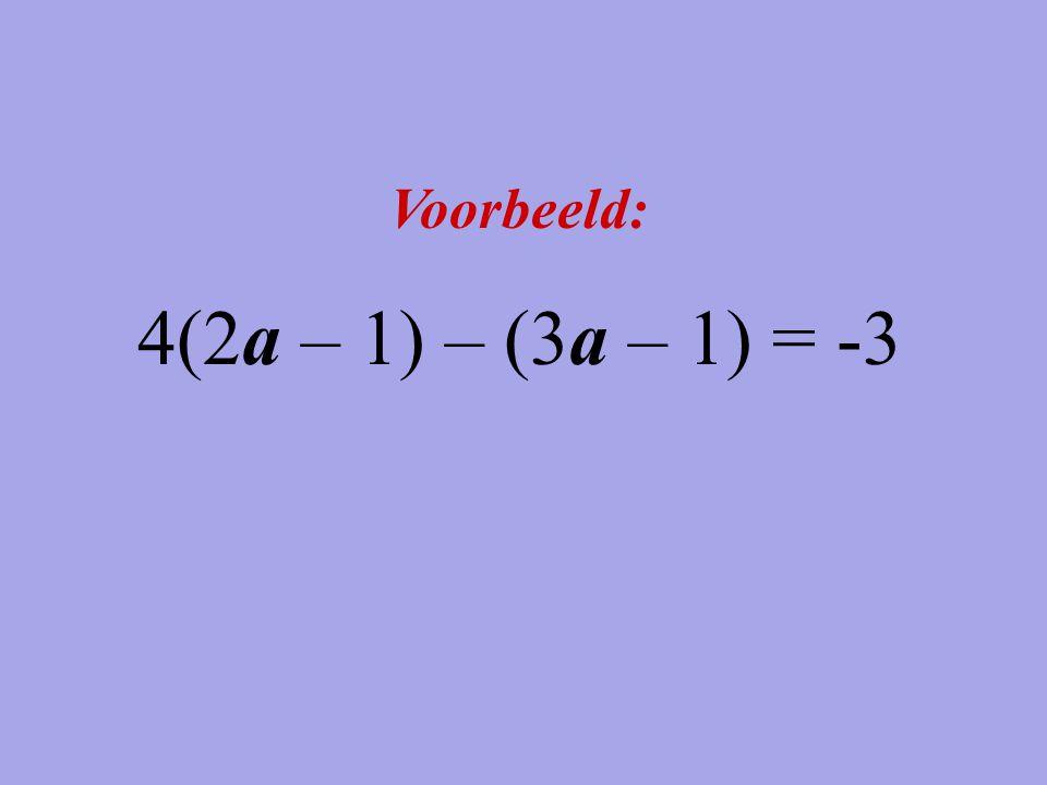 Voorbeeld: 4(2a – 1) – (3a – 1) = -3