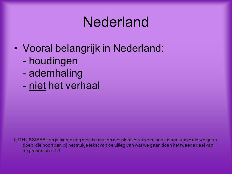 Nederland Vooral belangrijk in Nederland: - houdingen - ademhaling - niet het verhaal.
