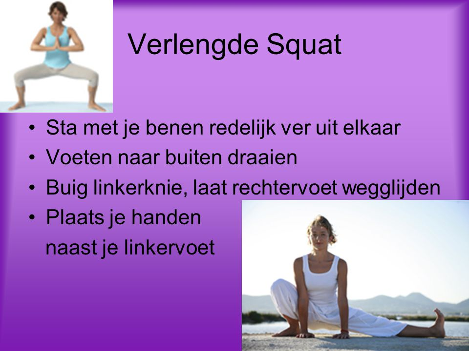 Verlengde Squat Sta met je benen redelijk ver uit elkaar