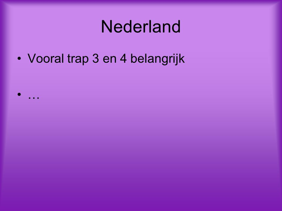 Nederland Vooral trap 3 en 4 belangrijk …