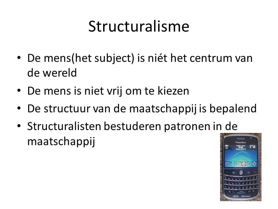 Structuralisme De mens(het subject) is niét het centrum van de wereld