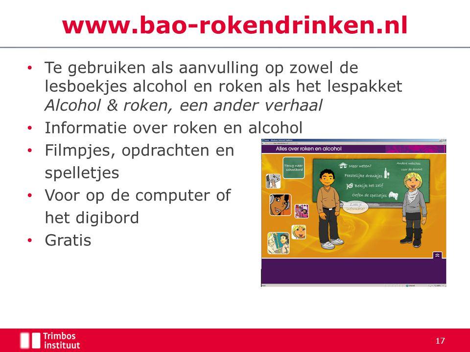 www.bao-rokendrinken.nl Te gebruiken als aanvulling op zowel de lesboekjes alcohol en roken als het lespakket Alcohol & roken, een ander verhaal.