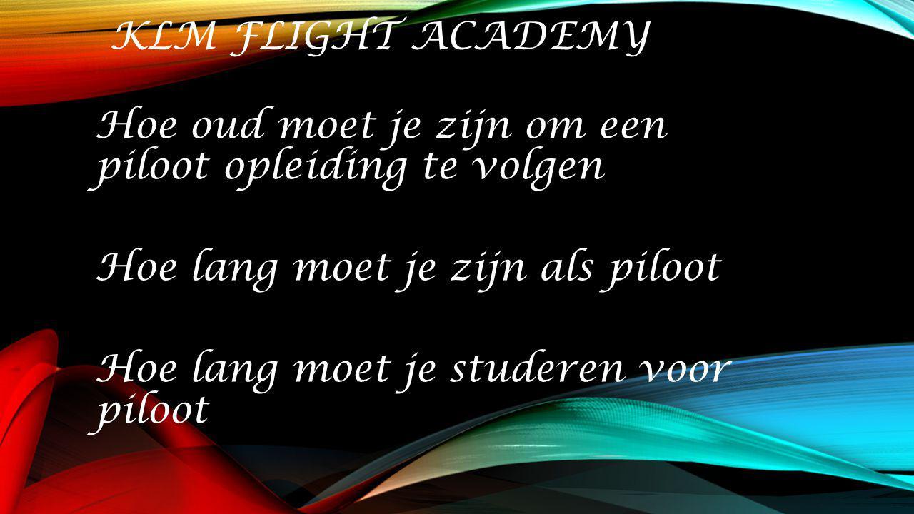 Klm flight academy Hoe oud moet je zijn om een piloot opleiding te volgen. Hoe lang moet je zijn als piloot.