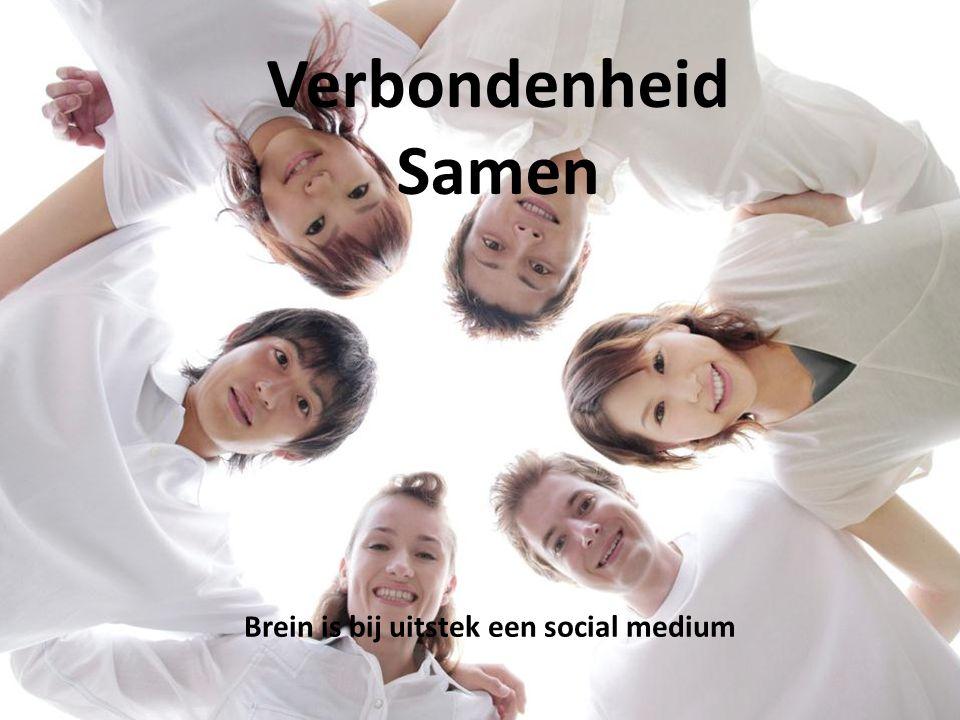 Verbondenheid Samen Brein is bij uitstek een social medium