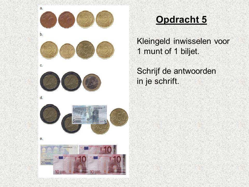 Opdracht 5 Kleingeld inwisselen voor 1 munt of 1 biljet.