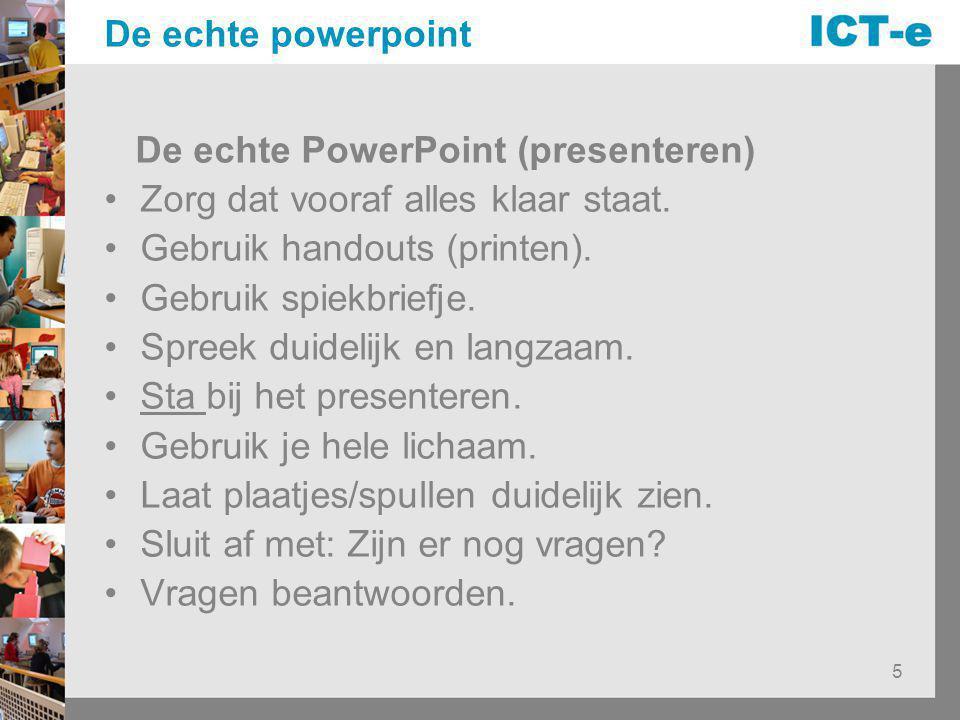 De echte powerpoint De echte PowerPoint (presenteren) Zorg dat vooraf alles klaar staat. Gebruik handouts (printen).