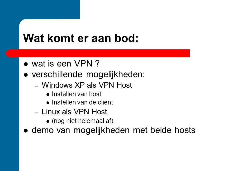 Wat komt er aan bod: wat is een VPN verschillende mogelijkheden: